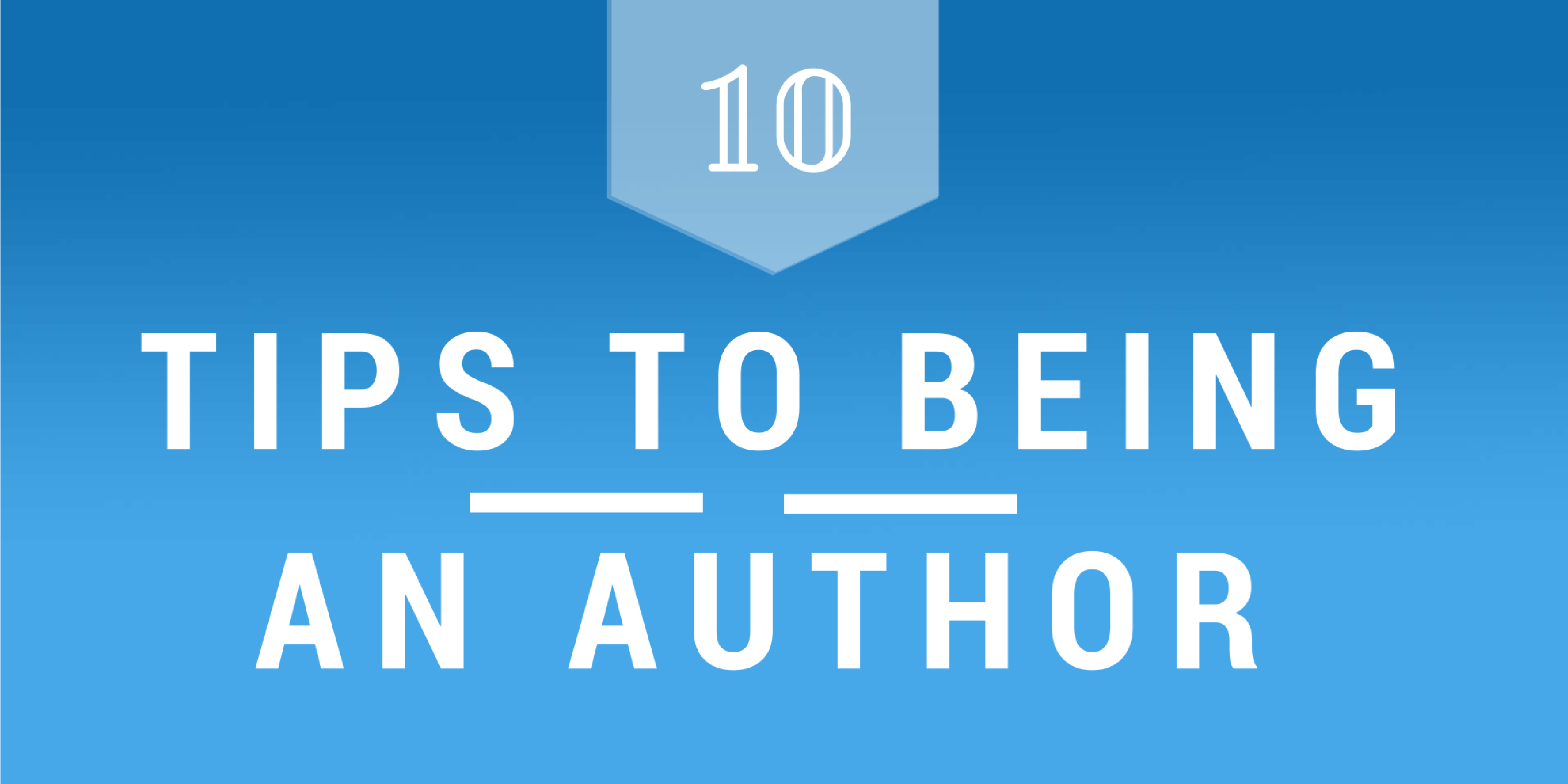 10 Tips to Being an Author